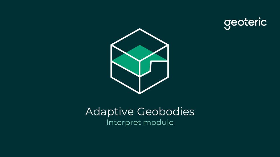 Adaptive geobodies interpret module